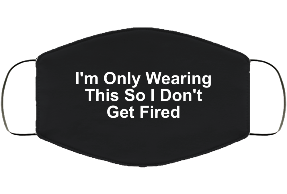 Wearing This So I Don't Get Fired Face Mask Cover