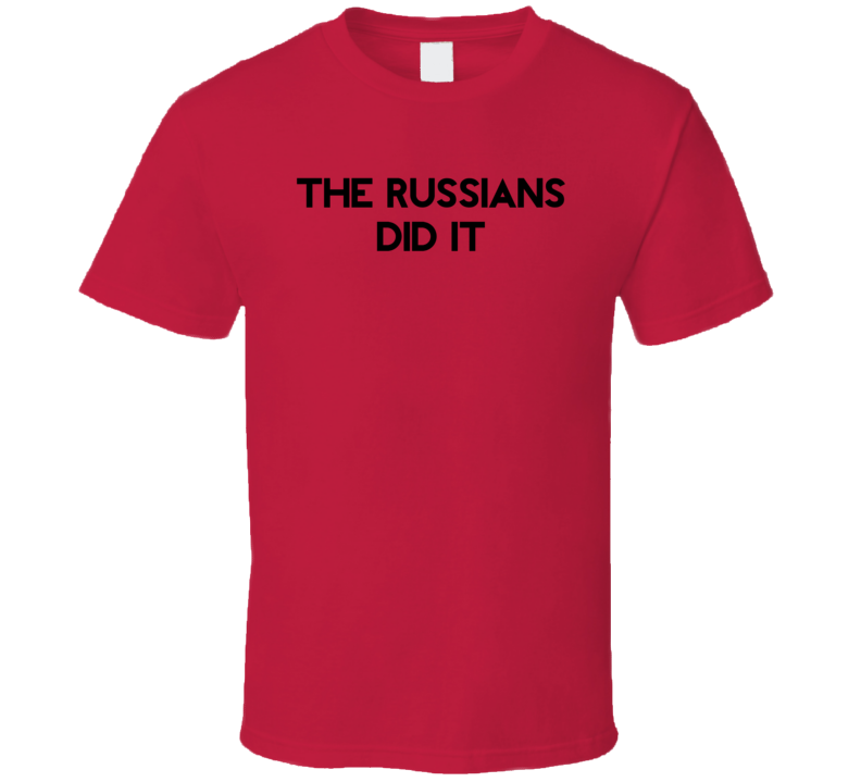 The Russians Did It Hillary Clinton Donald Trump DNC Leak T Shirt