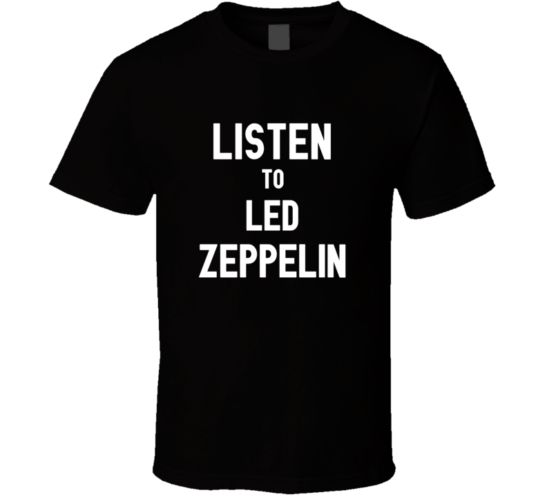 Listen To Led Zeppelin Rock Music Band T Shirt