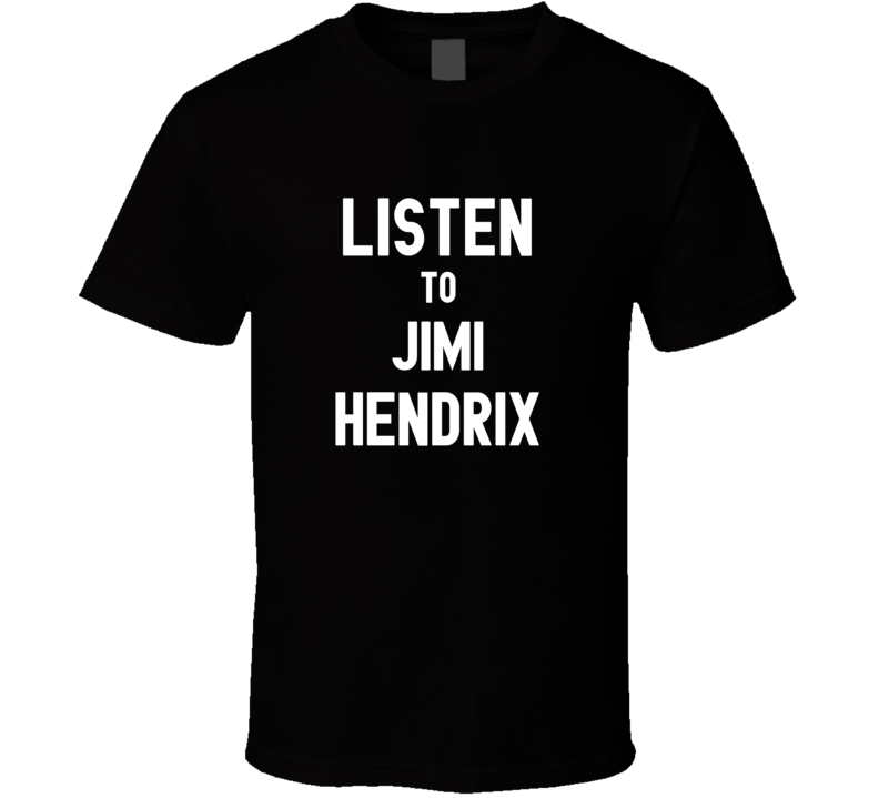 Listen To Jimi Hendrix Rock Music Band T Shirt