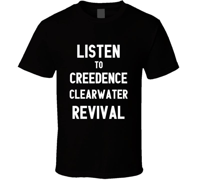 Listen To Creedence Clearwater Revival Rock Music Band T Shirt