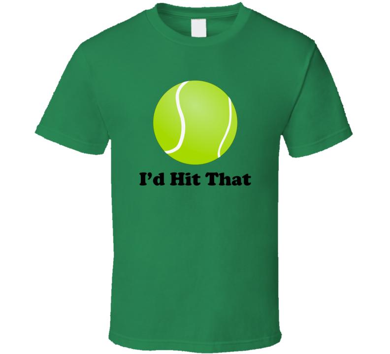 I'd Hit That Tennis Ball Funny Tennis Fan T Shirt