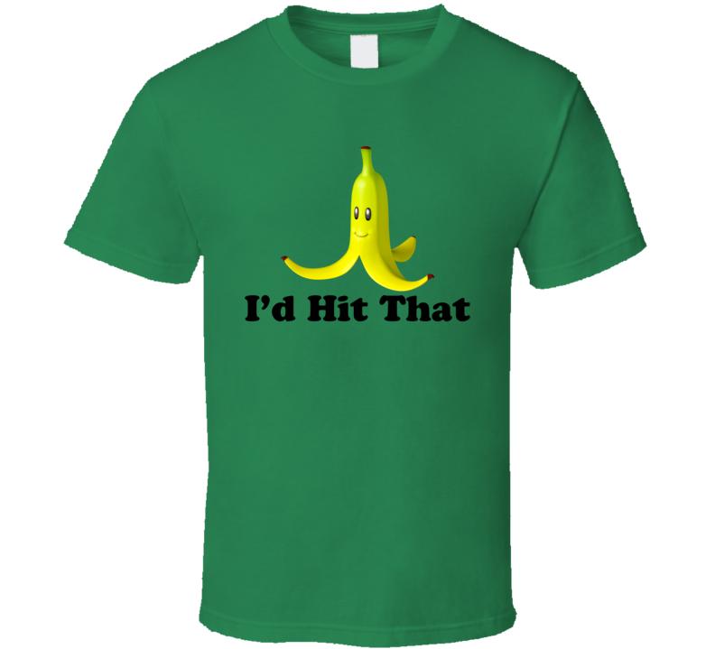 I'd Hit That Banana Peel  Funny Mario Kart T Shirt