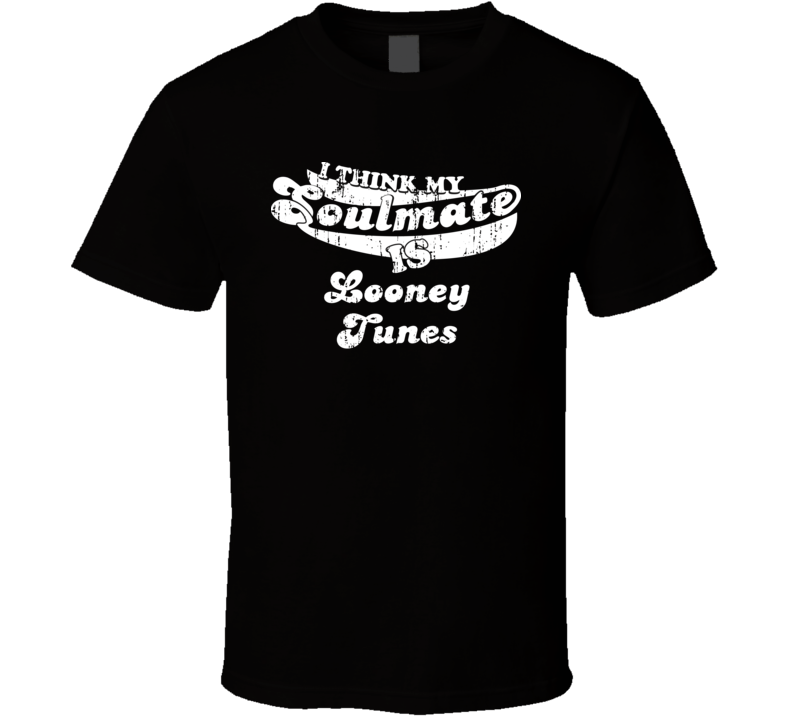 I Think My Soulmate Is Looney Tunes  Christmas Gift Worn Look T Shirt