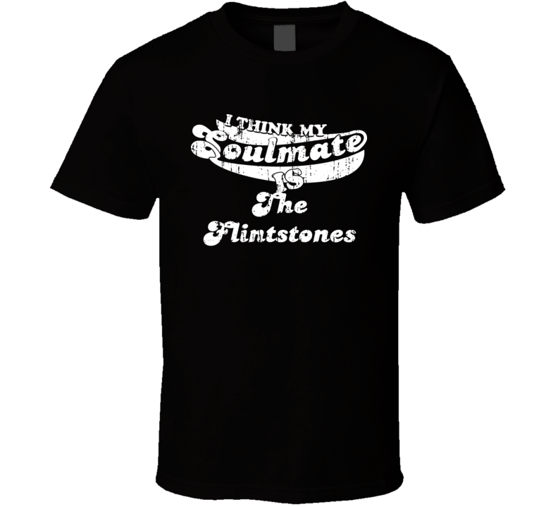 Think My Soulmate Is The Flintstones  Christmas Gift Worn Look T Shirt