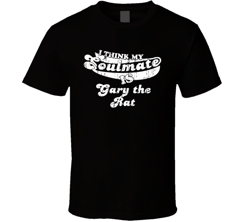 I Think My Soulmate Is Gary the Rat  Christmas Gift Worn Look T Shirt