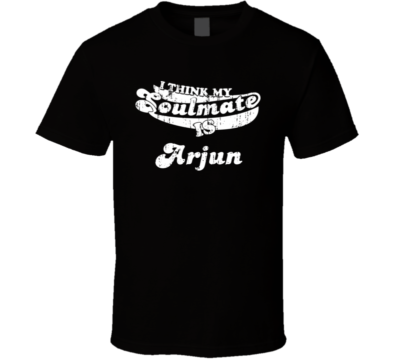 I Think My Soulmate Is Arjun  Christmas Gift Worn Look T Shirt