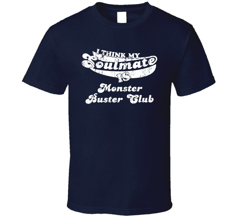 My Soulmate Is Monster Buster Club  Christmas Gift Worn Look T Shirt