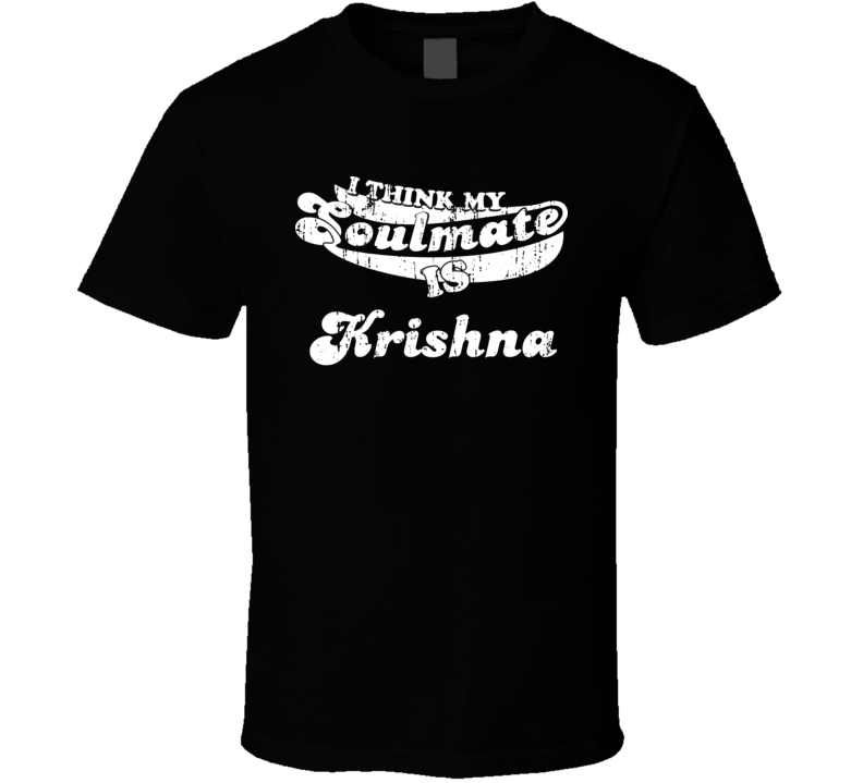 I Think My Soulmate Is Krishna  Christmas Gift Worn Look T Shirt