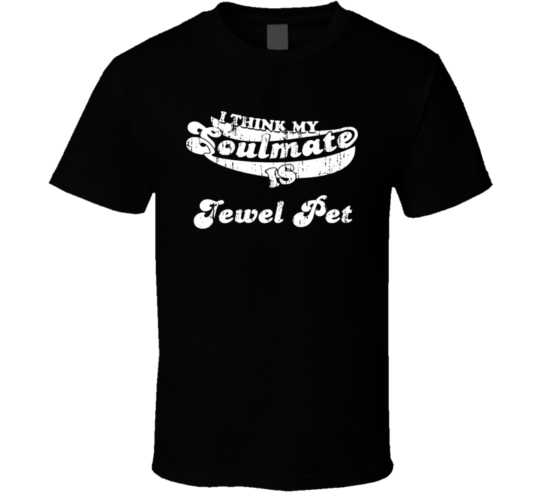 I Think My Soulmate Is Jewel Pet  Christmas Gift Worn Look T Shirt