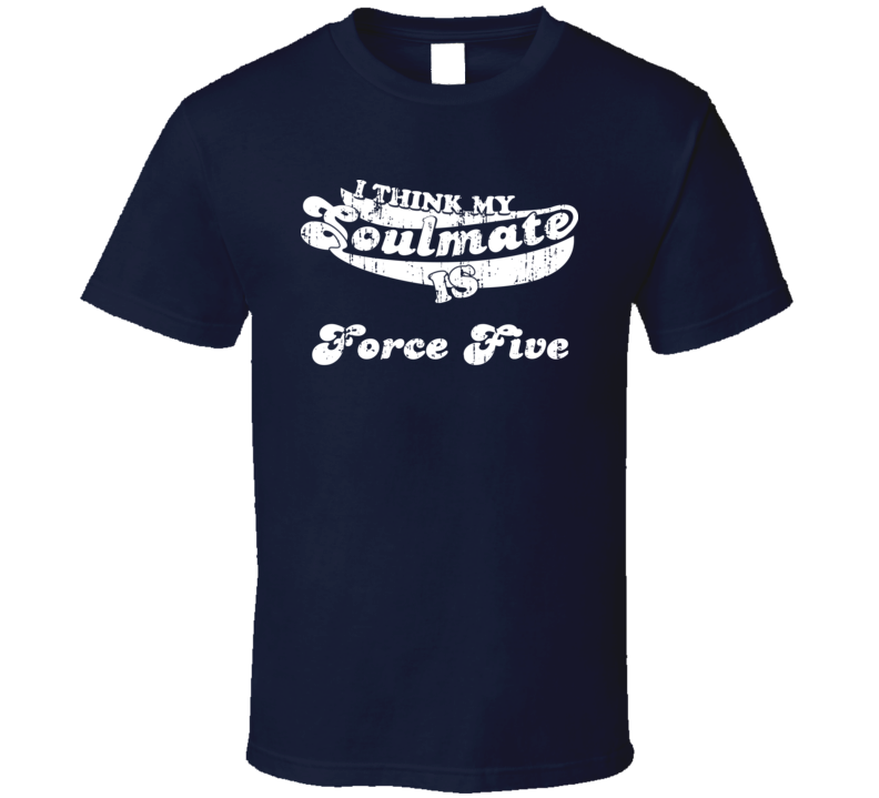 I Think My Soulmate Is Force Five  Christmas Gift Worn Look T Shirt