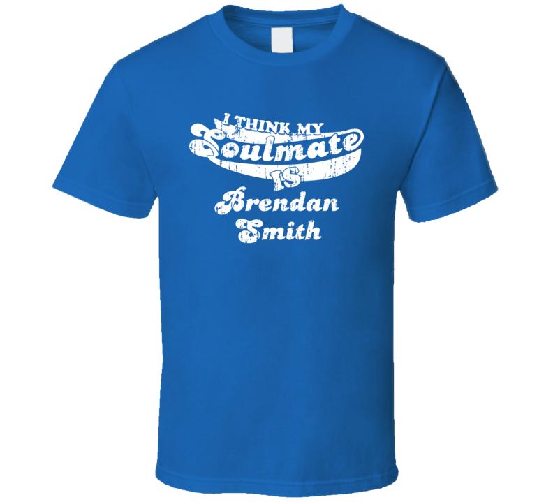 I Think My Soulmate Is Brendan Smith Hockey Fan Worn Look T Shirt