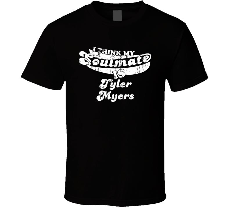 I Think My Soulmate Is Tyler Myers Hockey Fan Worn Look T Shirt