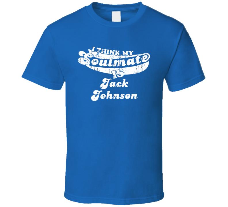I Think My Soulmate Is Jack Johnson Hockey Fan Worn Look T Shirt