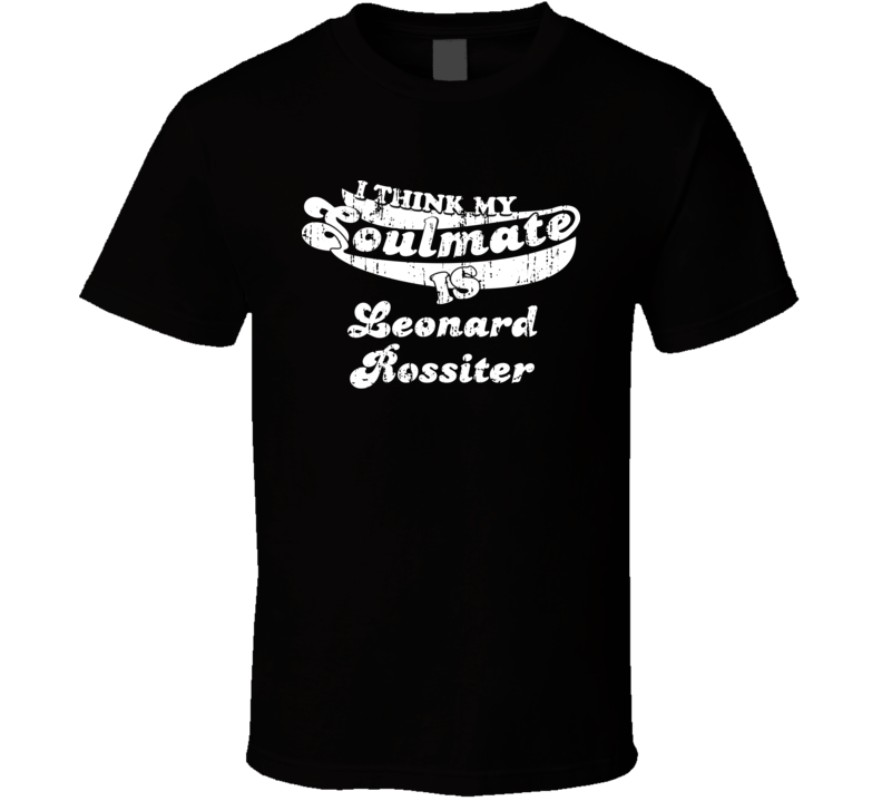 I Think My Soulmate Is Leonard Rossiter Best Wrestler Worn Look T Shirt