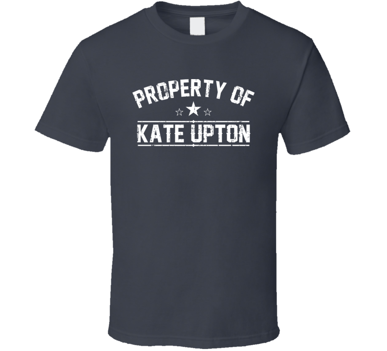 Property Of Kate Upton Cool Celebrity Actress Fan Funny T Shirt