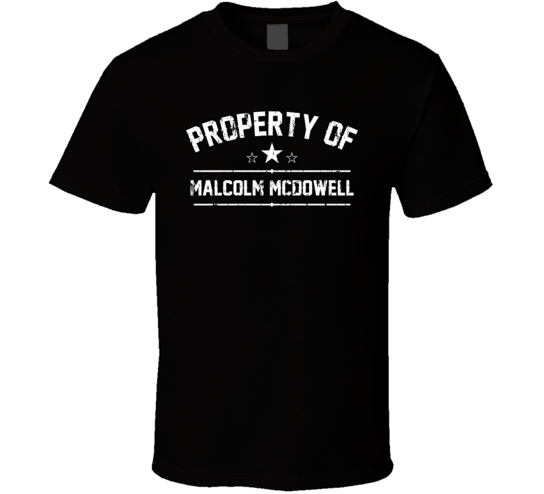 Property Of Malcolm McDowell Cool Celebrity Actor Fan Funny T Shirt