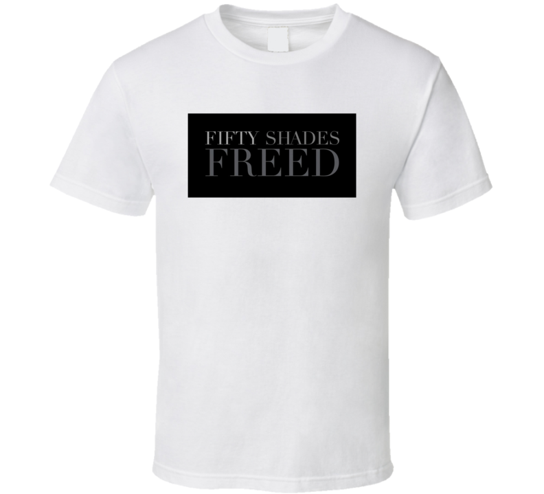 Fifty Shades of Grey Freed Best Movie Gift T Shirt
