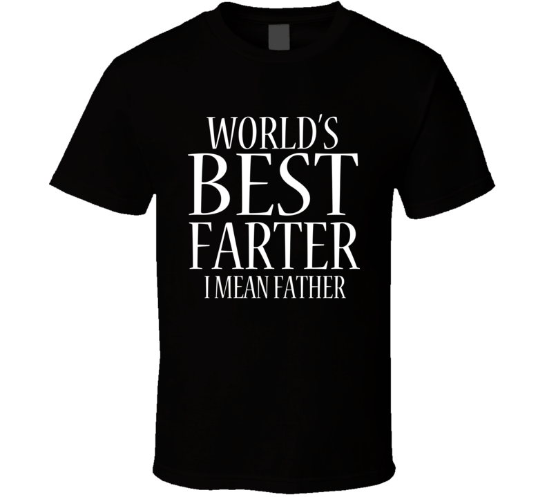 World's Best Farter I Mean Father Funny Best Christmas Gift T Shirt