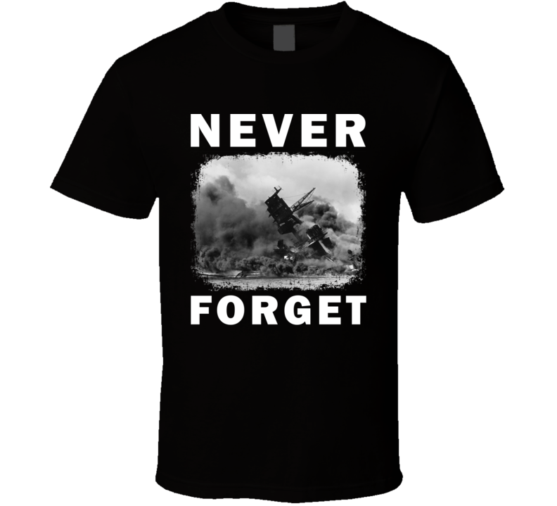 Never Forget December 7th 1941 Attack On Pearl Harbor Memorial Gift T Shirt