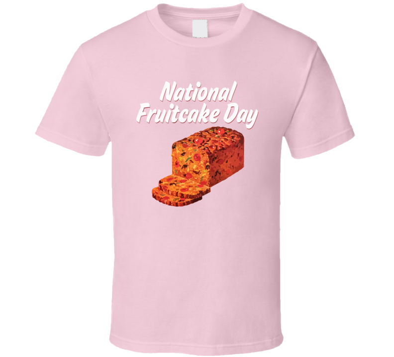 National Fruitcake Day Funny Christmas Gift T Shirt