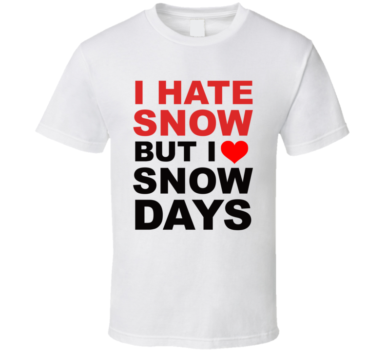 I Hate Snow But I Love Snow Days Funny School Winter Season T Shirt