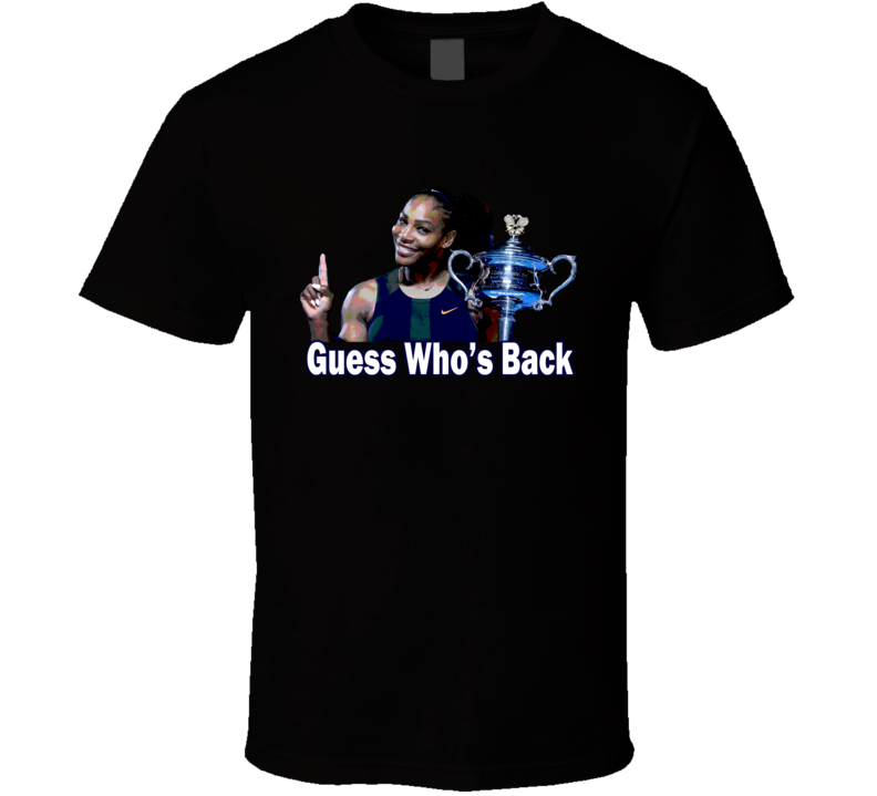 Serena Williams Guess Who`s Back Sports Tennis Fan T Shirt