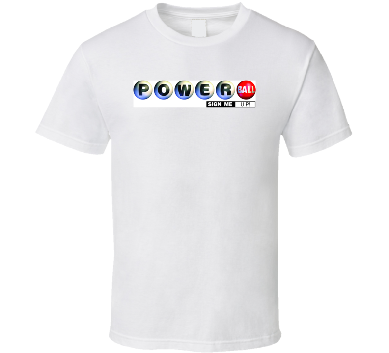 Powerball Sign Me Up Funny Lottery Gift T Shirt