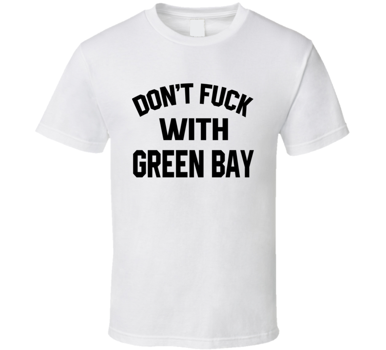 Don't Fuck With Green Bay Cool Football  Fan T Shirt