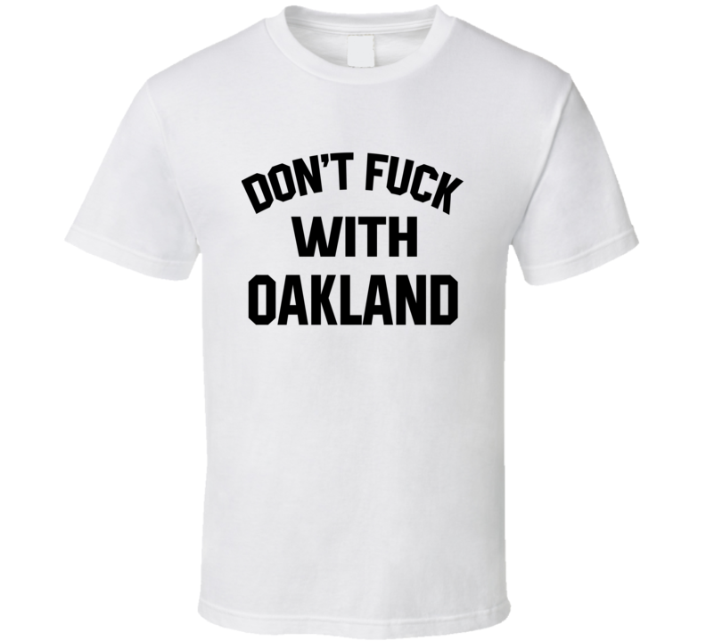 Don't Fuck With Oakland Cool Football  Fan T Shirt