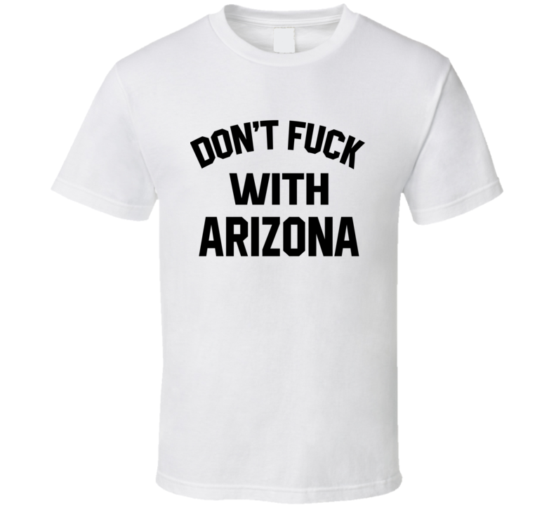 Don't Fuck With Arizona Cool Football  Fan T Shirt