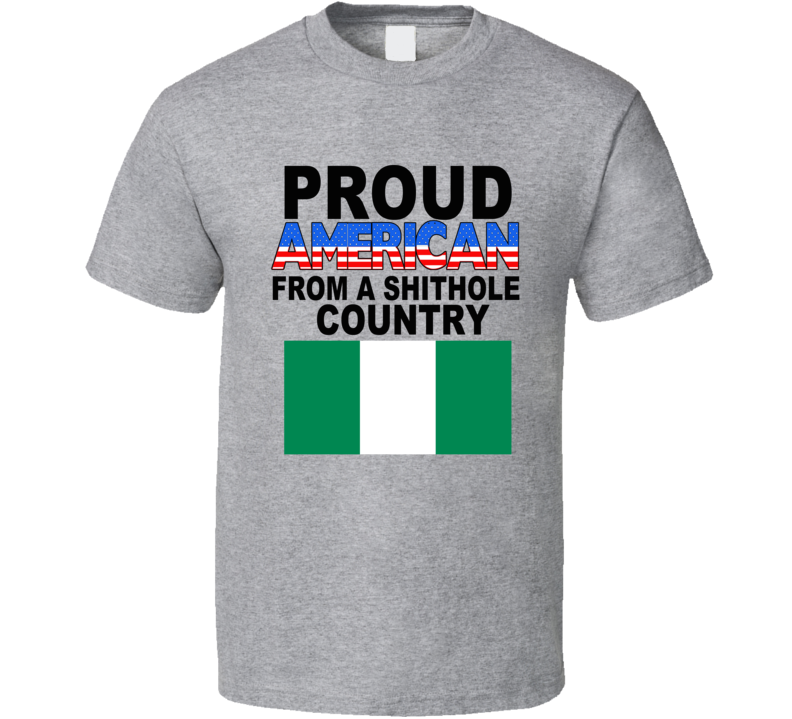 Proud `Nigerian` American from a Shithole Country