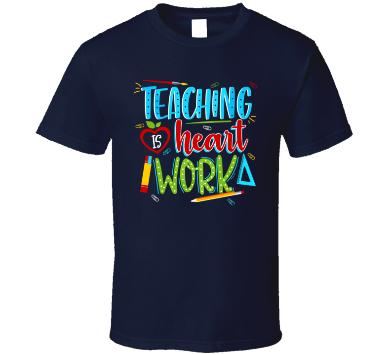 Teaching is Heart Work Kids Educational Importance Supportive T Shirt