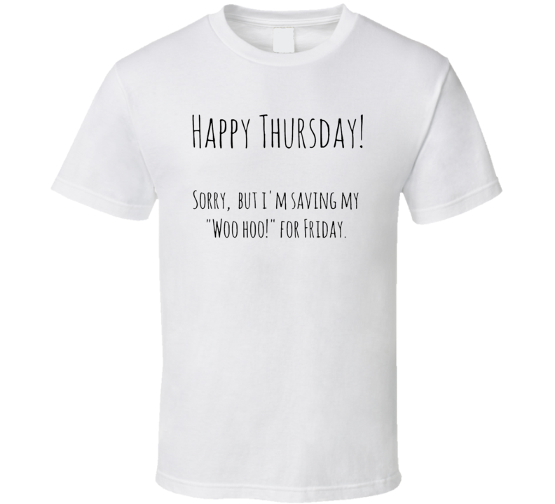 Happy Thursday Friday's Eve Cozy Funny Cool T Shirt