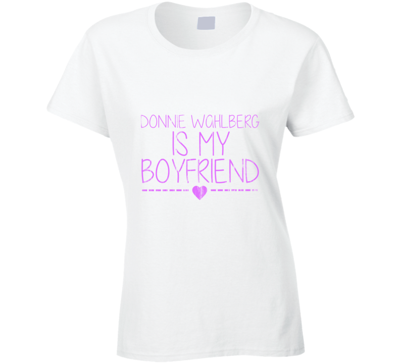 Donnie Wahlberg Is My Boyfriend Cute Celebrity Fan T Shirt