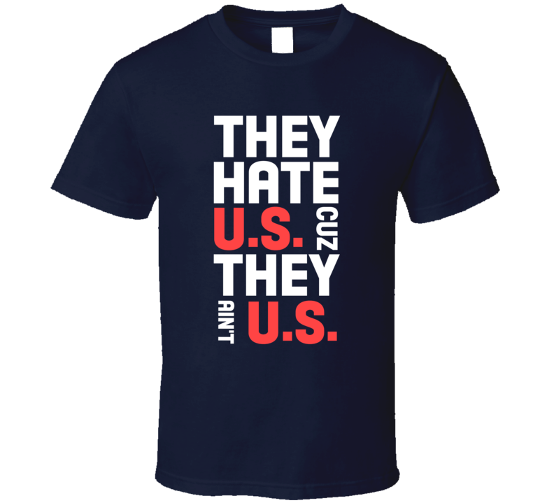 They Hate US Cuz They Aint US United States American Pride Funny T Shirt
