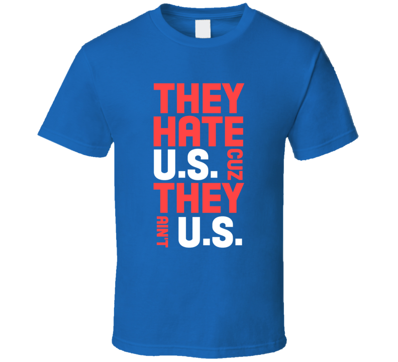 They Hate US Cuz They Aint US United States American Parody Funny T Shirt