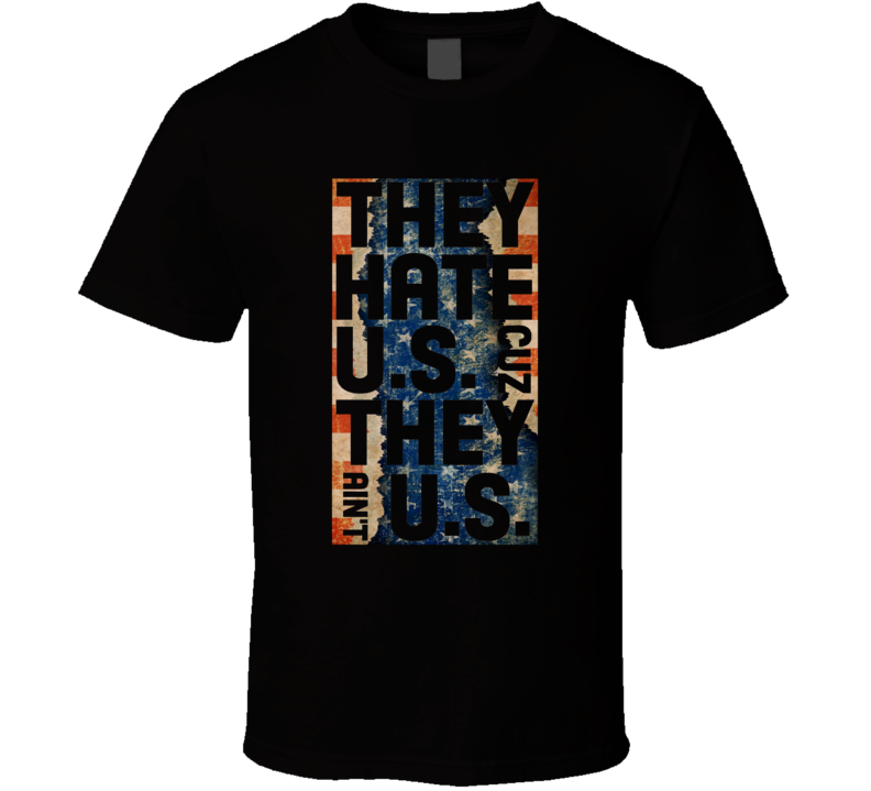 They Hate US Cuz They Aint US United States American Flag Grunge Parody Funny T Shirt
