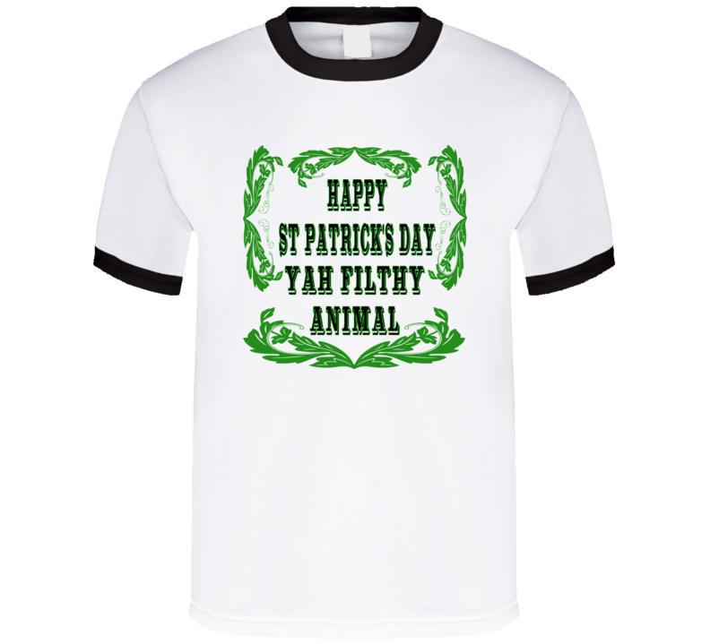 Happy St. Patrick's Day Yah Filthy Animal T Shirt