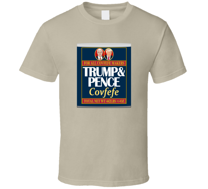 Covfefe In A Can - President Trump New Tweet Word T Shirt
