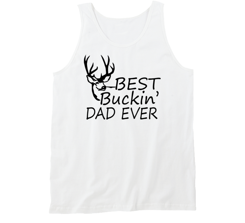 760b557e8 Best Buckin Dad Ever Father's Day Tanktop Hunting T-shirt Christmas Gifts  for dad Hunting Gifts Men ...