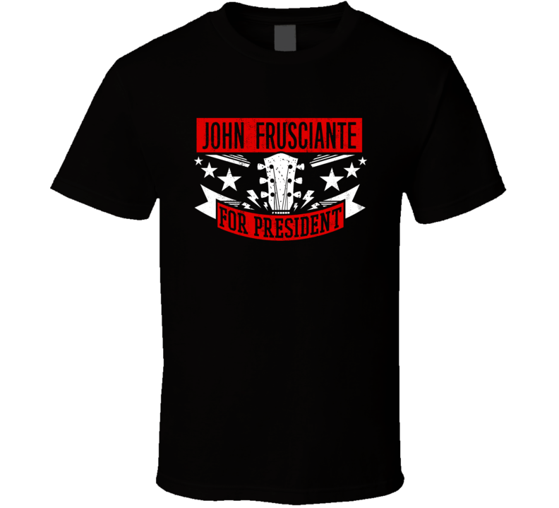 John Frusciante For President Guitarist Music Player Election Parody Fan T Shirt