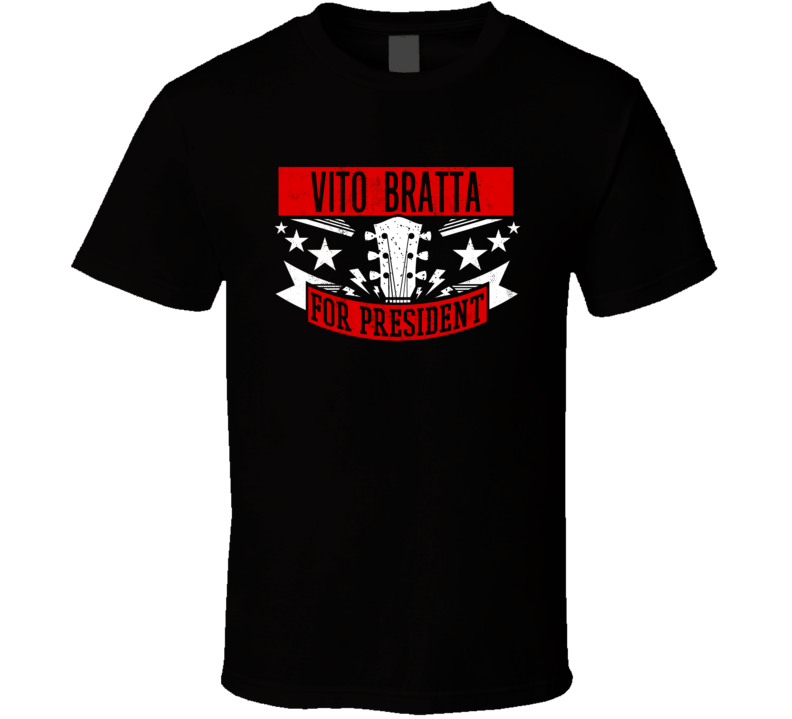 Vito Bratta For President Guitarist Music Player Election Parody Fan T Shirt