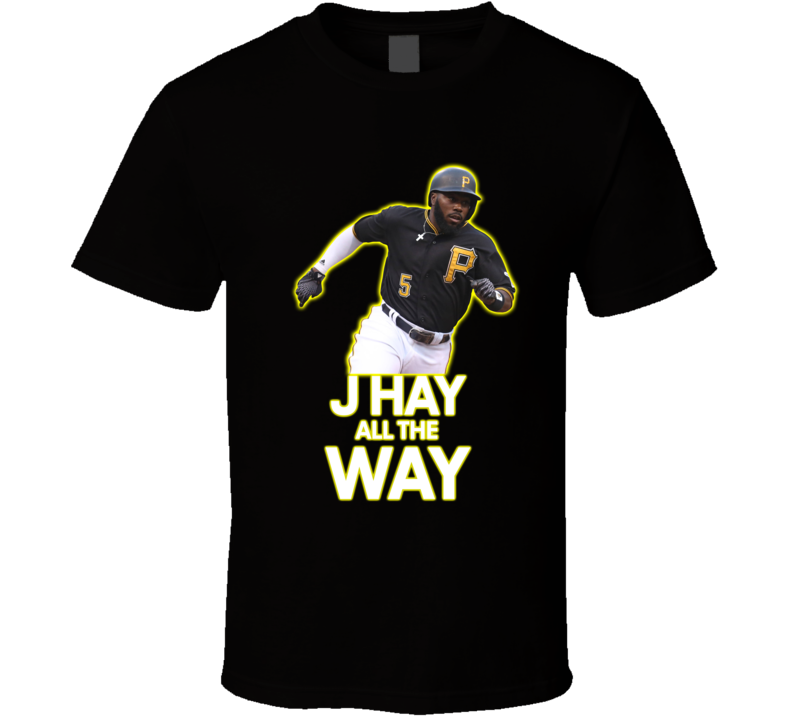 J Hay All The Way Baseball Pittsburgh Josh Harrison T Shirt