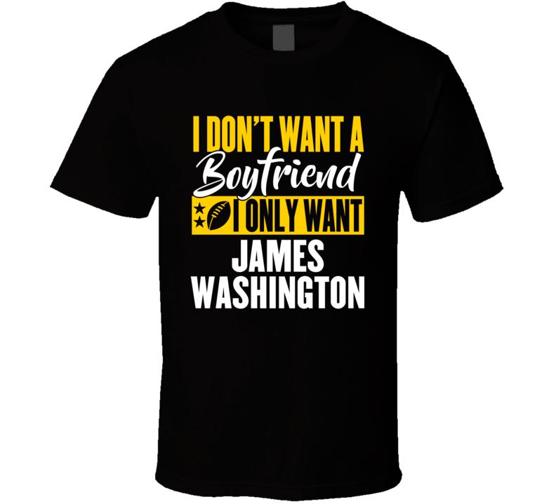 I Dont Want A Boyfriend I Only Want James Washington Pittsburgh T Shirt