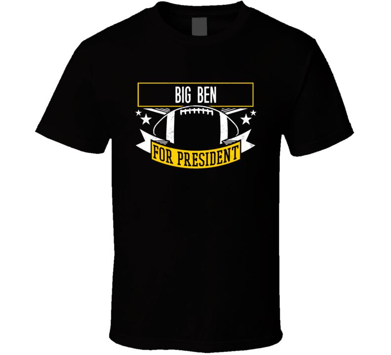 Big Ben For President Pittsburgh Roethlisberger T Shirt