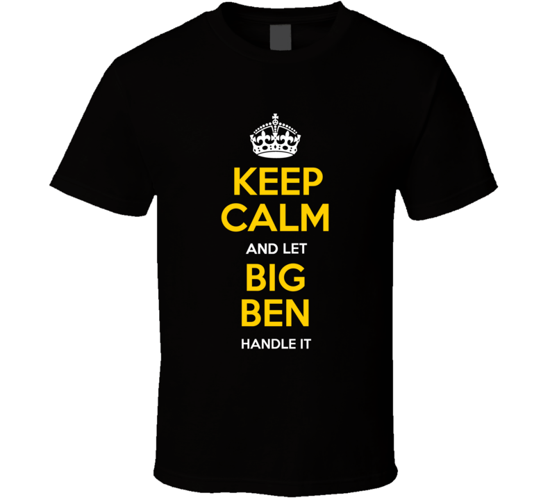 Keep Calm And Let Big Ben Roethlisberger Handle It Pittsburgh T Shirt