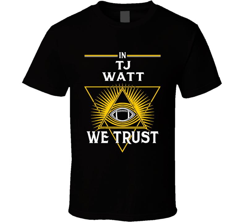 In Tj Watt We Trust Pittsburgh T Shirt