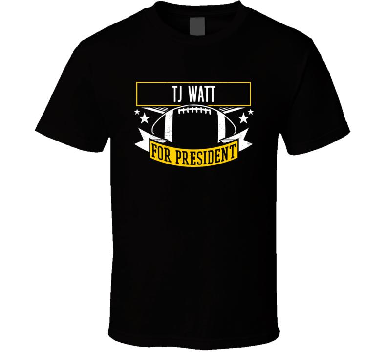 Tj Watt For President Pittsburgh T Shirt