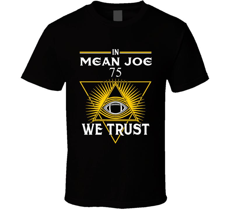 In Mean Joe 75 We Trust Pittsburgh T Shirt
